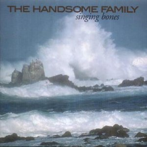 Artist_THE_HANDSOME_FAMILY_album_SINGING_BONES